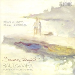 Summer Thoughts: Works for Violin and Piano by Rautavaara ;   Pekka Kuusisto ,   Paavali Jumppanen