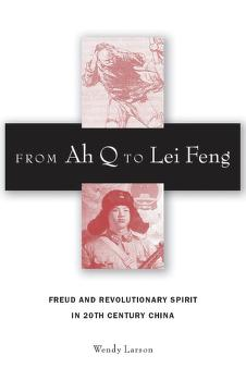 From Ah Q to Lei Feng by Larson, Wendy.